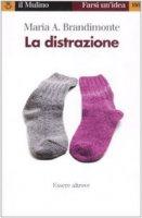 La distrazione. Essere altrove - Brandimonte M. Antonella