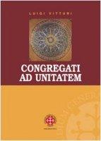 "Congragati ad unitatem. Il ""Concilio Carthaginense sub Grato"". Indagine storica, linguistica e teologica - Vitturi Luigi"