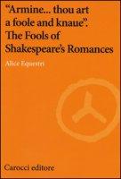 «Armine... thou art a foole and knaue». The Fools of Shakespeare's Romances - Equestri Alice