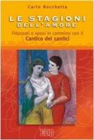 Le stagioni dell'amore. Fidanzati e sposi in cammino con il Cantico dei Cantici - Rocchetta Carlo
