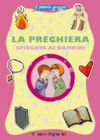 La preghiera spiegata ai bambini - Barbara Baffetti, Silvia Fabris