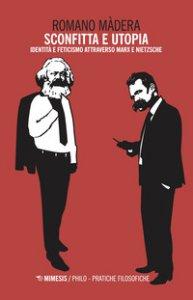Copertina di 'Sconfitta e utopia. Identità e feticismo attraverso Marx e Nietzsche'