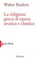 La religione greca di epoca arcaica e classica - Burkert Walter