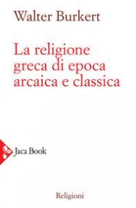 Copertina di 'La religione greca di epoca arcaica e classica'
