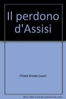 Il perdono di Assisi - Chiara Amata (suor)