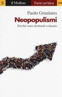 Neopopulismi. Perché sono destinati a durare - Graziano Paolo
