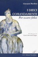 I dieci comandamenti per essere felice - Burdese Giovanni