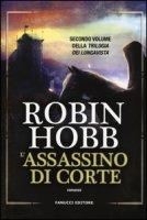 L' assassino di corte. Trilogia dei Lungavista - Hobb Robin