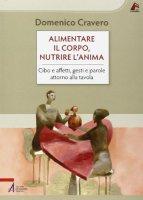 Alimentare il corpo, nutrire l'anima - Cravero Domenico