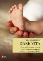 Dare vita - Dei Tos Gian Antonio