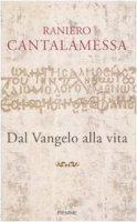 Dal Vangelo alla vita - Cantalamessa Raniero