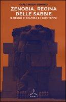 Zenobia, regina delle sabbie. Il regno di Palmira i i suoi templi - Mochi Sismondi Carlo