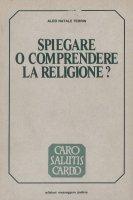 Spiegare o comprendere la religione? Le scienze della religione a confronto - Terrin Aldo N.
