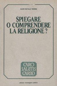 Copertina di 'Spiegare o comprendere la religione? Le scienze della religione a confronto'