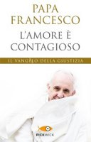 L' amore � contagioso - Papa Francesco