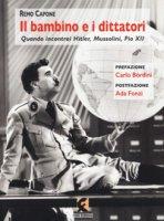 Il bambino e i dittatori. Quando Incontrai Hitler, Mussolini, Pio XII - Capone Remo