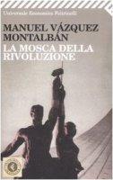 La mosca della rivoluzione - Vázquez Montalbán Manuel