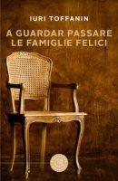A guardar passare le famiglie felici - Toffanin Iuri