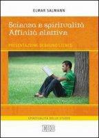 Scienza e spiritualità. Affinità elettive - Salmann Elmar, Stenco Bruno
