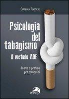 Psicologia del tabagismo. Il metodo ADF. Teoria e pratica per terapeuti - Ruggiero Gianluca