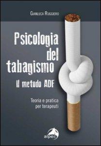 Copertina di 'Psicologia del tabagismo. Il metodo ADF. Teoria e pratica per terapeuti'