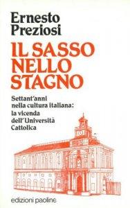 Copertina di 'Il sasso nello stagno. Settant'anni nella cultura italiana: la vicenda dell'Università Cattolica'