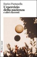 L' esercizio della pazienza e altri racconti - Pantanella Enrico