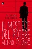 Il mestiere del potere - Alberto Cattaneo