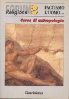 Facciamo l'uomo. Corso di antropologia - Werner Trutwin , Hans J. Türk