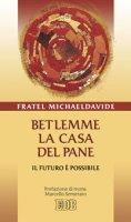 Betlemme, la casa del pane. Il futuro è possibile - Semeraro Michael D.