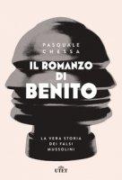 Il romanzo di Benito. La vera storia dei falsi Mussolini - Chessa Pasquale