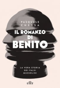 Copertina di 'Il romanzo di Benito. La vera storia dei falsi Mussolini'