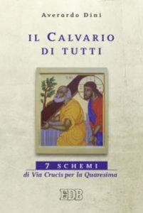 Copertina di 'Calvario di tutti (Il). Sette schemi di Via Crucis per la Quaresima. Nuova edizione'
