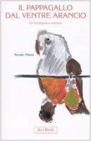 Il pappagallo dal ventre arancio. Un'intelligenza animale - Massa Renato