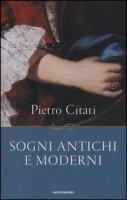 Sogni antichi e moderni - Citati Pietro