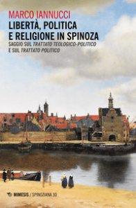 Copertina di 'Libertà politica e religione in Spinoza. Saggio sul «Trattato teologico-politico» e sul «Trattato politico»'