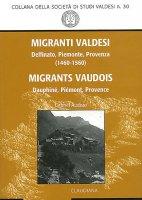 Migranti valdesi. Delfinato, Piemonte, Provenza (1460-1560). Ediz. italiana e francese - Audisio Gabriel