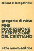 Fine, professione e perfezione del cristiano - Gregorio di Nissa (san)