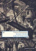Maschere grottesche. L'informe e il deforme nella letteratura dell'Ottocento - Pietrantonio Vanessa