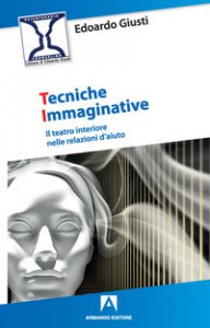 Copertina di 'Tecniche immaginative. Il teatro interiore nelle relazioni d'aiuto'