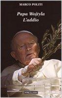 Papa Wojtyla. L'addio - Politi Marco