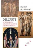 Dell'arte. Un viaggio veloce dalla preistoria ad oggi nell'arte occidentale - De Candido Danilo