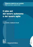Il jobs act del lavoro autonomo e del lavoro agile - Adalberto Perulli, Luigi Fiorillo, Valentina Cagnin