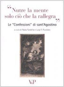 """Copertina di '""""Nutre la mente solo ciò che la rallegra"""". Le """"Confessioni"""" di sant'Agostino'"""
