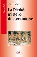 La Trinità, mistero di comunione - Ladaria Luis F.