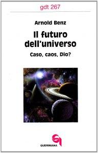 Copertina di 'Il futuro dell'universo. Caso, caos, Dio? (gdt 267)'