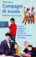 Compagni di scuola. Genitori, insegnanti, studenti & sindacati per le generazioni del futuro - Mauro Mario