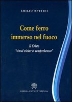 Come ferro immerso nel fuoco - Emilio Bettini