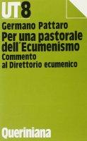 Per una pastorale dell'ecumenismo. Commento al direttorio ecumenico - Pattaro Germano