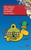Che spasso nella città invisibile - Antonio Andriani